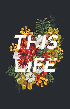 this life by Edgar Hernandez #typography #type #lettering #illustration #flowers