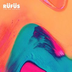 RÜFÜS – Like An Animal music album cover