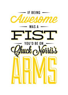 """If being awesome was a fist you'd be on Chuck Norris's Arms"" #chuck #norris #vintage #awesome #typography"