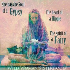 She has the Soul of a Gypsy The Heart of a Hippie The Spirit of a fairy ●○●○●○●○●○●○●○●○●○●○●○◠#clarissapinkolaestes #wildwomansisterhood #letyoursoulspeak #wildwomansisterhoodofficial #hippieheart #fairyspirit #freespirit #gypsysoul #unleashyourwildheart