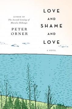 PETER ORNER / Love and Shame and Love | The Booksmith #cover #book