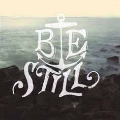 Be Still - by Sean Tulgetske #inspiration #anchor #sea #typography