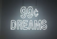 99¢ Dreams - Doug Aitken Workshop #aitken #doug #sign #neon