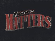 What You Do Matters by Sam Lee
