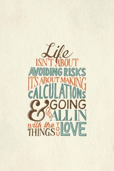 Life isn't about avoiding risks #type #typography