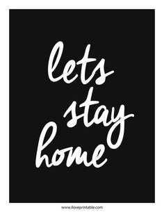 Lets Stay Home. #iloveprintable