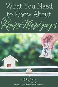 Everything to Know About Reverse Mortgages - Newport Beach, CA Real Estate & Homes for Sale