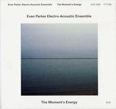 Images for Evan Parker Electro-Acoustic Ensemble - The Moment's Energy #album #univers #minimalism #cover #ecm #records