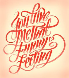 You Give Me that Funny Feeling | Erik Marinovich #typography