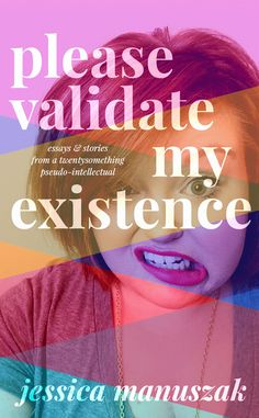 Please Validate My Existence by Jessica Manuszak, book design by The Frontispiece.