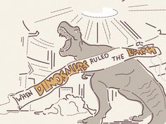 When dinosaurs ruled the world
