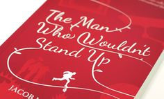 The Man Who Wouldnt Stand Up. Design by Chris Hannah. #typography #book cover design