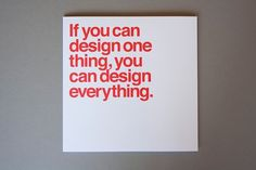 """If you can design one thing, you can design everything."" - Massimo Vignelli"
