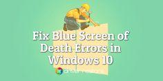 Fix Blue Screen Of Death (BSOD) Errors In Windows 10