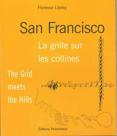 """Amazing book by French architect Florence Lipsky, """"San Francisco: La grille sur les collines (The Grid meets the Hills)"""" (1999). Excell #francisco #infographic #architecture #san"""