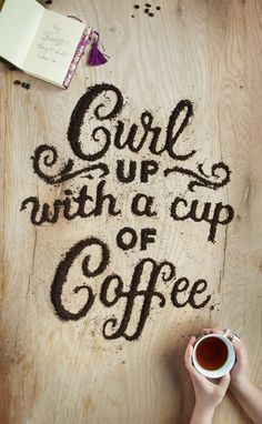 Curl up with a cup of coffee. Food Typography by Danielle Evans