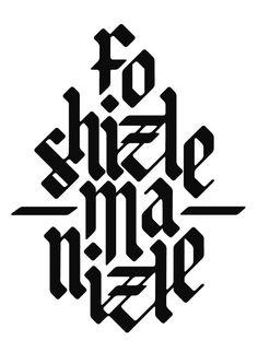 fo shizzle ma nizzle #calligraphy #white #west #graffiti #black #york #hand #typo #new