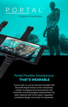 PORTAL™ // Inspire Greatness on Behance https://www.indiegogo.com/projects/portal-by-arubixs-flexible-wearable-smartphone