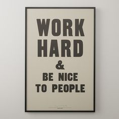 Work Hard and Be Nice to People - By Anthony Burrill