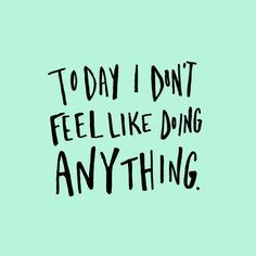 Don't Feel Like Doing Anything — 100 Days Project by Knucklebones Design Co.