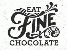 Dribbble - Eat Fine Chocolate (GIF) by Kyle Wayne Benson #typography