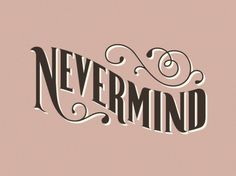 Nevermind #logo #lettering #typography