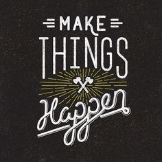 make things happen type