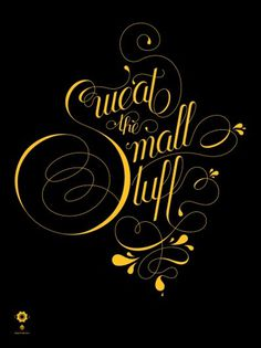 All sizes | Sweat the Small Stuff | Flickr - Photo Sharing! #script #typography