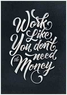 Work like you dont need the money - Lettering by Ilham Herry #typography #quote