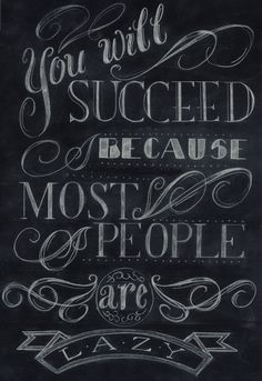 CJWHO ™ (you wll succeed because most people are lazy by...) #lettering #quote #design #chalk #illustration #art #typography