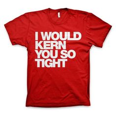 """I would kern you so tight"" Typography T Shirt #red #design #tshirt #helvetica #typography"