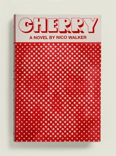 Cherry by Nico Walker (Alfred A. Knopf) 1