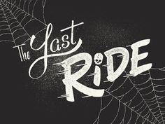 The Last Ride #type #dirty #typography