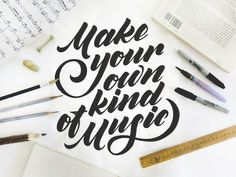 Make your own kind of music by Olga Vasik #typography #hand lettering #script #poster