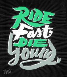 Ride Fast Die Young | Erik Marinovich #typography