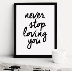 Printable Art: Never Stop Loving You