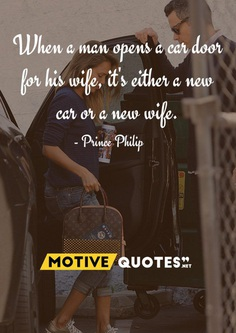 When a man opens a car door for his wife, it's either a new car or a new wife