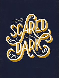 Scared of the Dark by Lauren Hom #type #vintage #typography