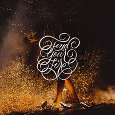 🔥 Find Your Fire 🔥 - And never let it die - 📷by @joshuanewton1 / @unsplash - #calligraphy #calligraphypractice #handmadefont #handl