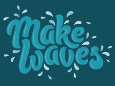 Make Waves #illustration #typography #make #waves #water #liquid #splash #blue