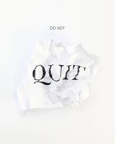 DO NOT QUIT by Daniel Krueger #tactile #dnlkrgr #danny maker #paper #design #typography #photography #studio #layout #quit #photo