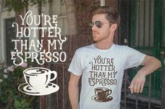 You're Hotter than My Espresso