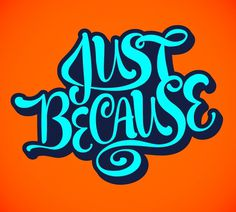 Just Because – Jason Wong – Friends of Type #because #of #type #orange #blue #friends #typography