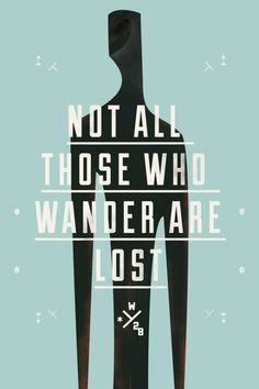 not all those who wander are lost - quote poster