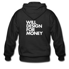 """WILL DESIGN FOR MONEY"" Zip Hoodie #inspiration #white #design #black #hoodie #and #typography"