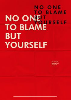 No one to blame but yourself