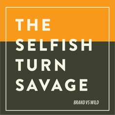 The selfish turn savage | For Brand vs Wild, a survival guide for business by Jonathan David Lewis, VP of McKee Wallwork + Co. | Designed by Brittany Byrne | WILDERNESS SURVIVAL