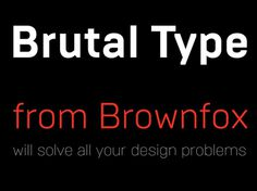 Brown Fox - Brutal Type #font #typeface