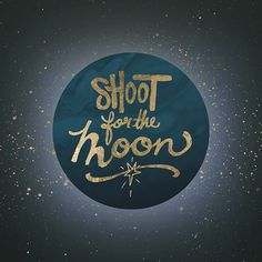 Shoot for the moon! #lettering #leaf #design #space #illustration #handwritten #gold #type #hand