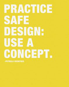 Practice Safe Design: Use a concept.